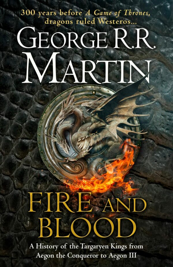 Fire and Blood: 300 Years Before A Game of Thrones (A Targaryen History) (A Song of Ice and Fire)