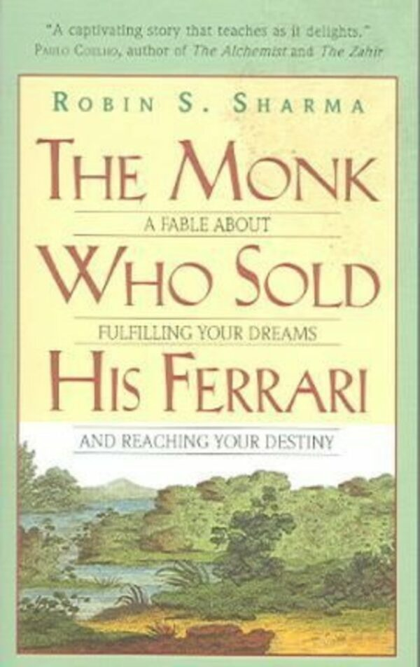Monk Who Sold His Ferrari: A Fable About Fulfilling Your Dreams & Reaching Your Destiny