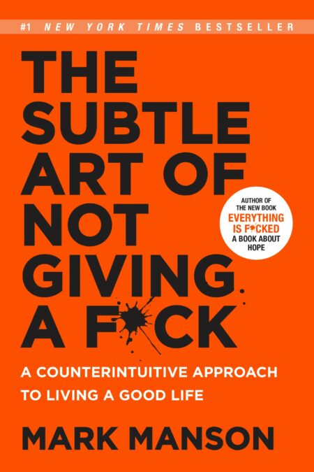 Subtle Art of Not Giving a F*ck: A Counterintuitive Approach to Living a Good Life
