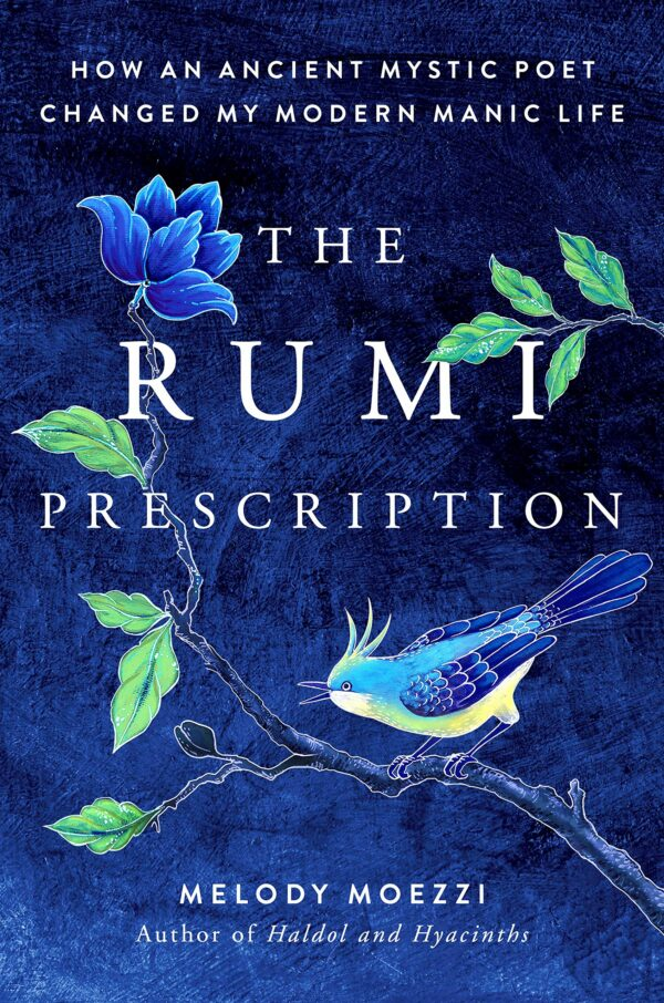 Rumi Prescription How an Ancient Mystic Poet Changed My Modern Manic Life