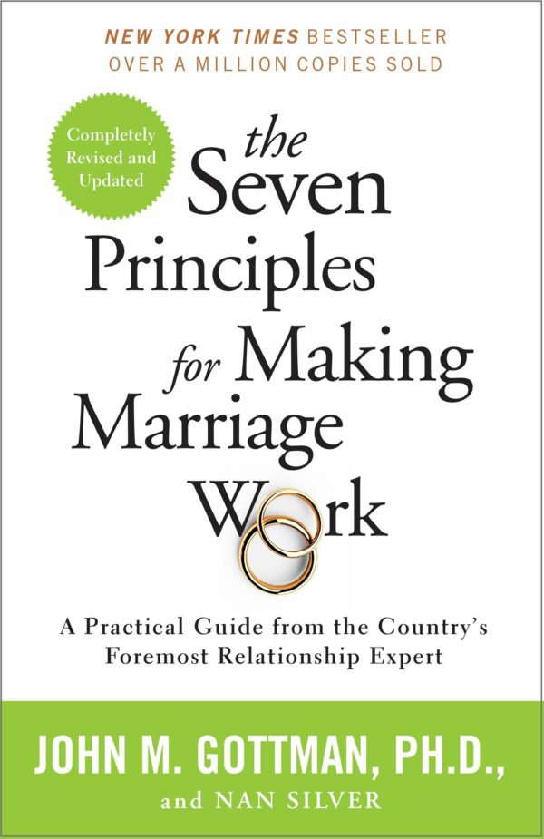 Seven Principles for Making Marriage Work A Practical Guide from the Country's Foremost Relationship Expert