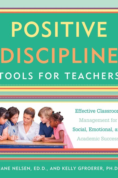 Positive Discipline Tools For Teachers (Positive Discipline Library)