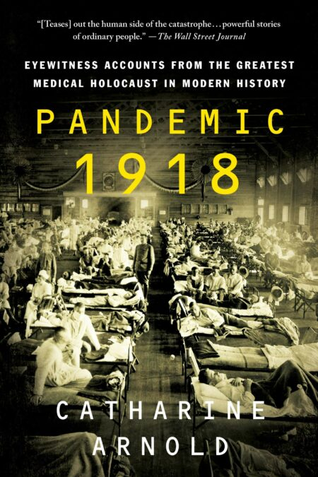 Pandemic 1918 Eyewitness Accounts from the Greatest Medical Holocaust in Modern History