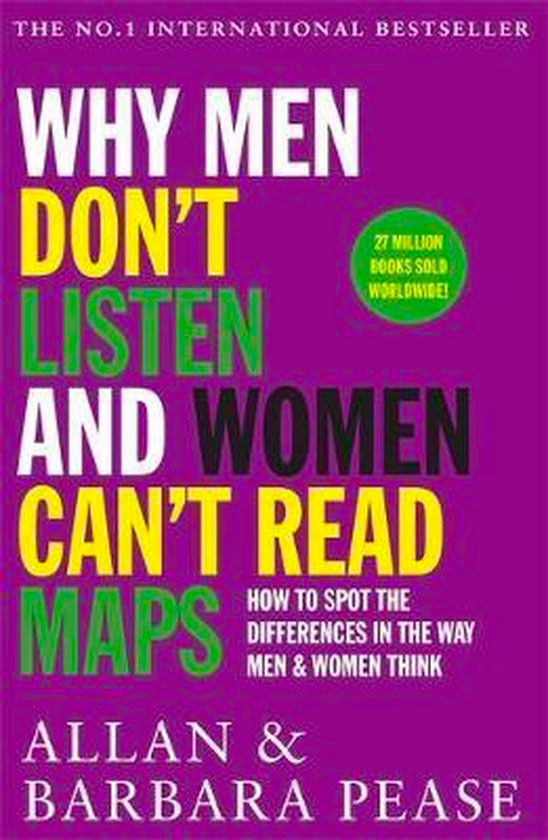 Why Men Don't Listen and Women Can't Read Maps: How to Spot the Differences In the Way Men and Women Think