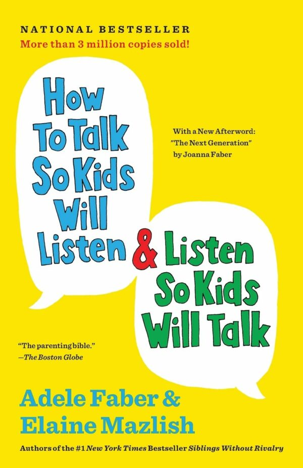 How to Talk So Kids Will Listen and Listen So Kids Will Talk.