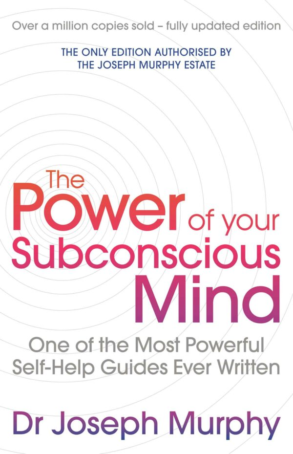 Power Of Your Subconscious Mind (revised): One Of The Most Powerful Self-help Guides Ever Written!