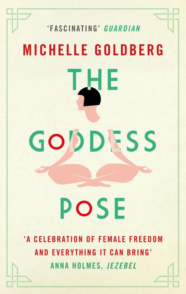 Goddess Pose The Audacious Life of Indra Devi, the Woman Who Helped Bring Yoga to the West