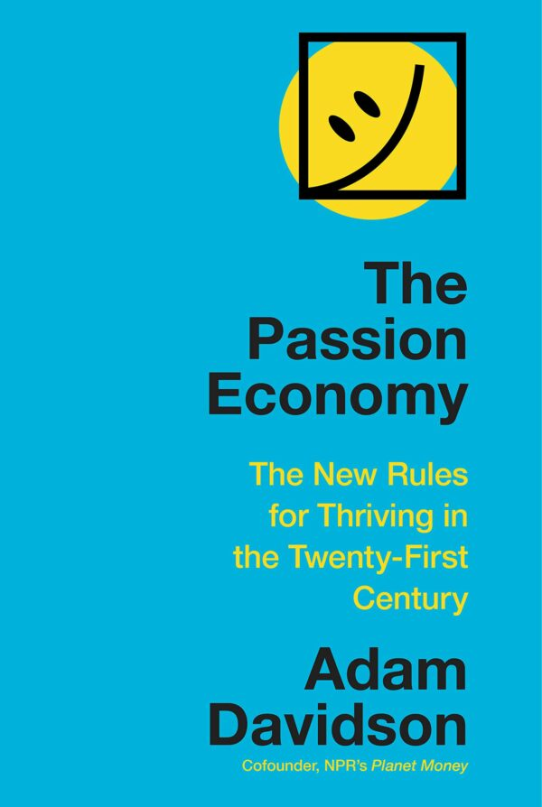 Passion Economy The New Rules for Thriving in the Twenty-First Century