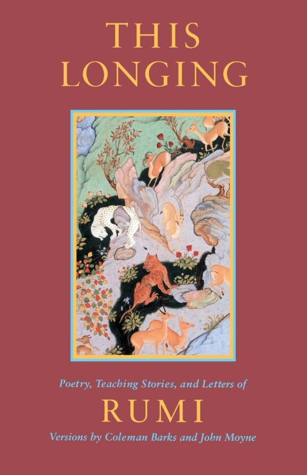 This Longing: Poetry, Teaching Stories and Letters of Rumi