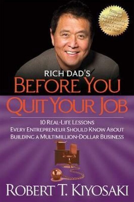 Rich Dad's Before You Quit Your Job 10 Real-Life Lessons Every Entrepreneur Should Know About Building a Million-Dollar Business