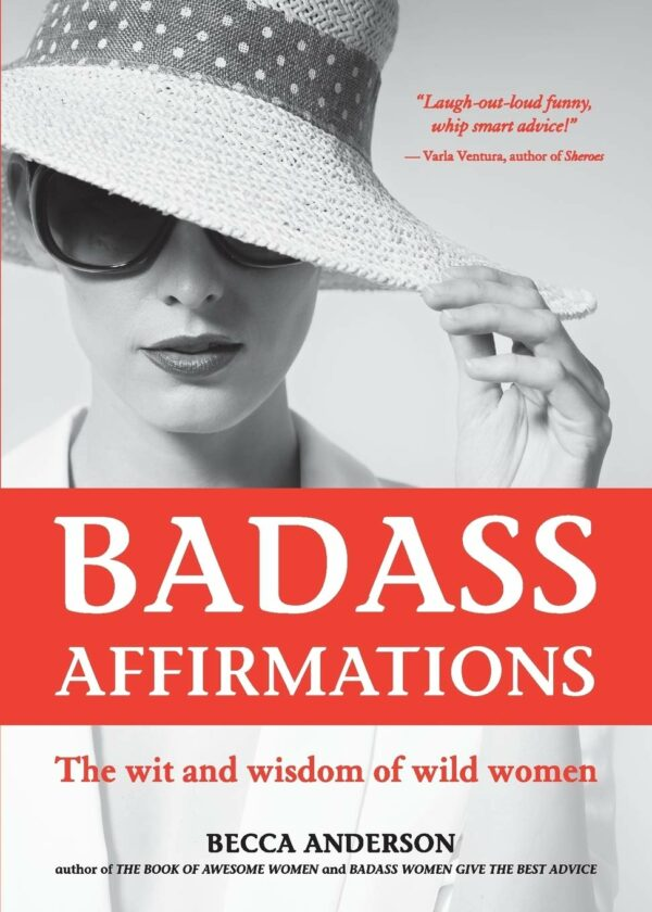 Badass Affirmations The Wit and Wisdom of Wild Women (Inspirational Quotes and Daily Affirmations for Women)
