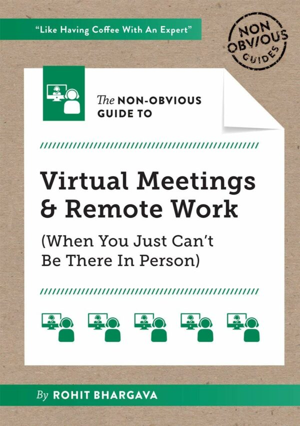 Non-Obvious Guide to Virtual Meetings and Remote Work (Non-Obvious Guides)