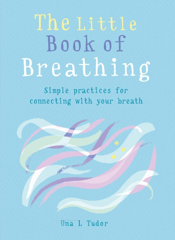 Little Book of Breathing Simple practices for connecting with your breath