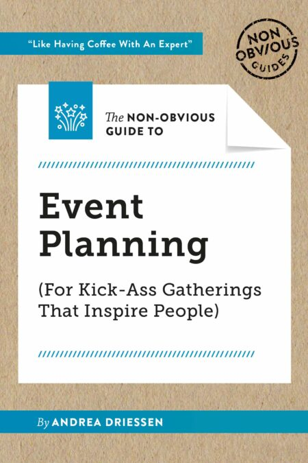 Non-Obvious Guide To Event Planning (For Kick-Ass Gatherings That Inspire People) (Non-Obvious Guides)