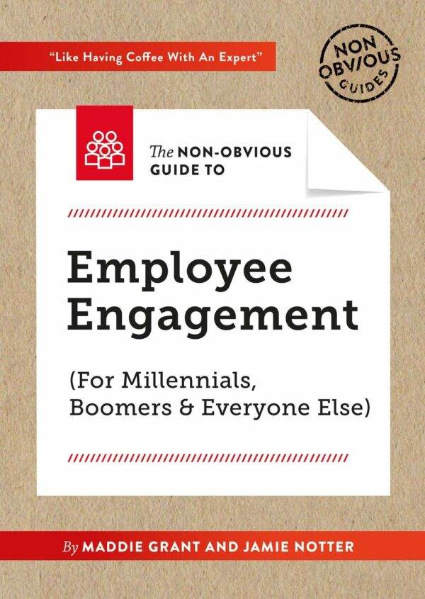 Non-Obvious Guide To Employee Engagement (For Millennials, Boomers And Everyone Else) (Non-Obvious Guides)