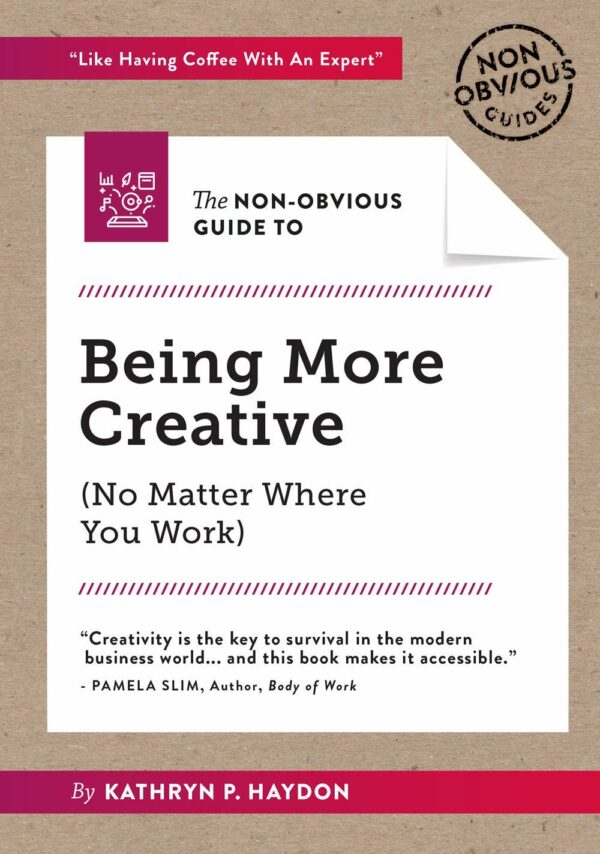 Non-Obvious Guide to Being More Creative (Non-Obvious Guides)