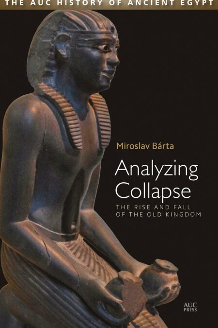Analyzing Collapse The Rise and Fall of the Old Kingdom