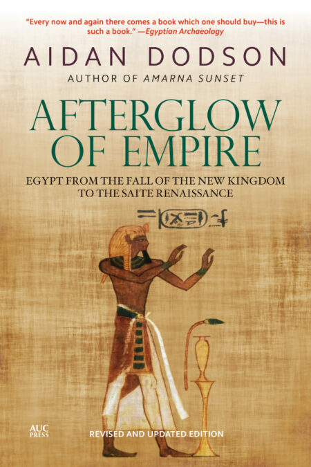 Afterglow of Empire Egypt from the Fall of the New Kingdom to the Saite Renaissance (Revised Edition)