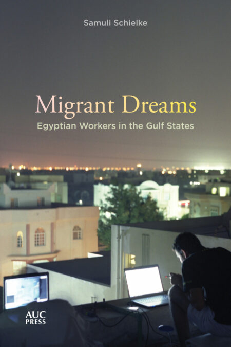 Migrant Dreams Egyptian Workers in the Gulf States