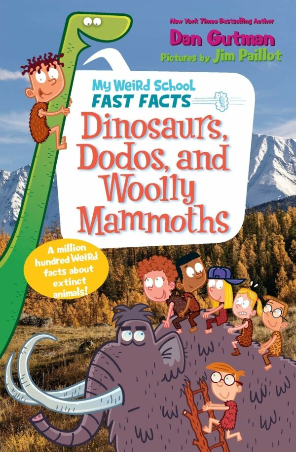 Dinosaurs, Dodos, and Woolly Mammoths My Weird School Fast Facts
