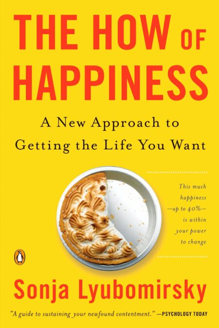 How of Happiness: A New Approach to Getting the Life You Want