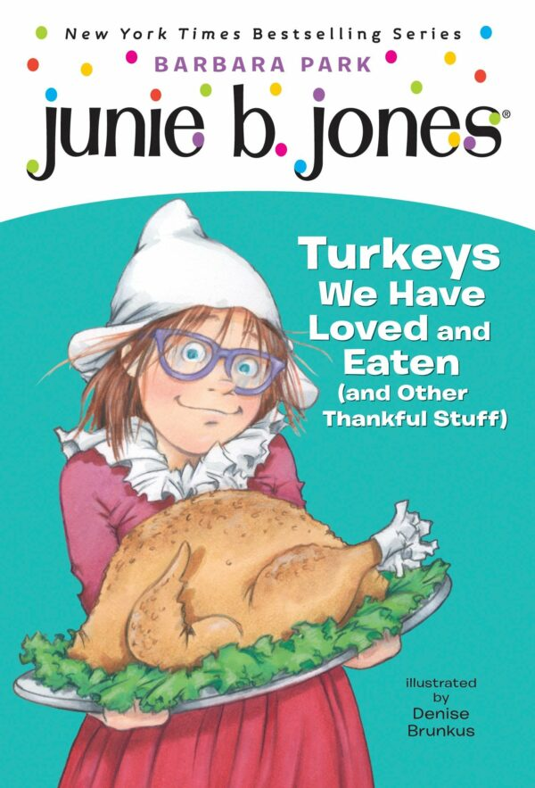 Junie B. Jones 28 Turkeys We Have Loved and Eaten (and Other Thankful Stuff)