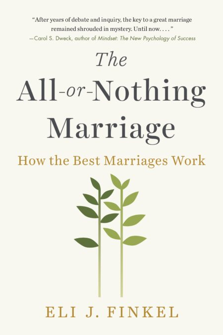 All-or-Nothing Marriage How the Best Marriages Work