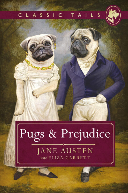 Pugs and Prejudice Classic Tails 1 Beautifully Illustrated Classics, As Told By The Finest Breeds!