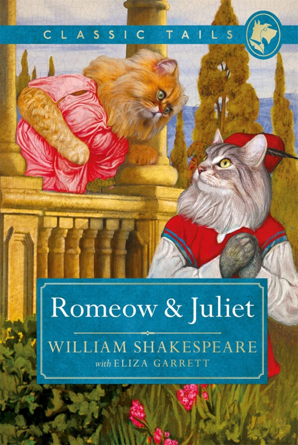 Romeow and Juliet Classic Tails 3: Beautifully illustrated classics, as told by the finest breeds!