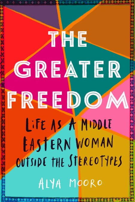 Greater Freedom: Life as a Middle Eastern Woman Outside the Stereotypes