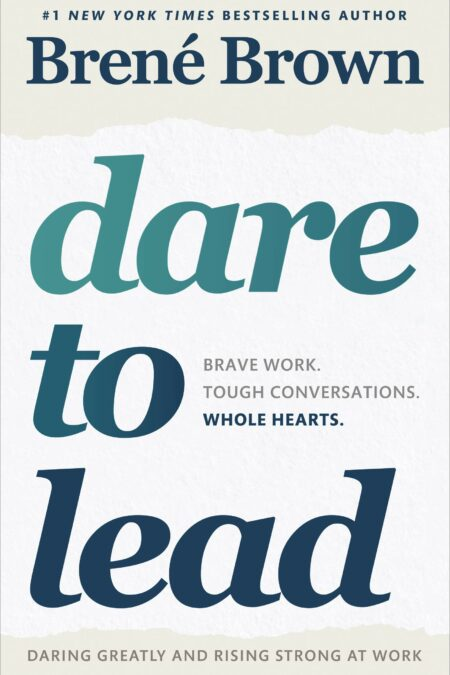 Dare to Lead:Brave Work.Tough Conversations.Whole Hearts