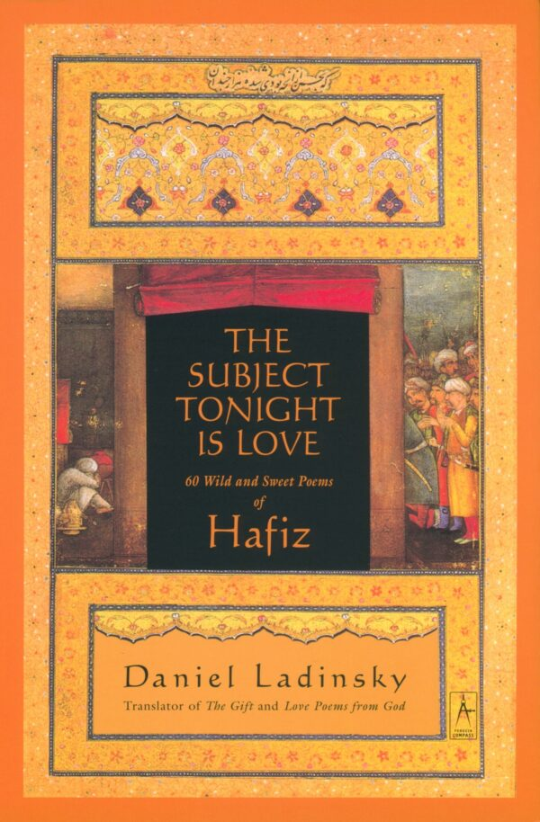 Subject Tonight Is Love : 60 Wild and Sweet Poems of Hafiz