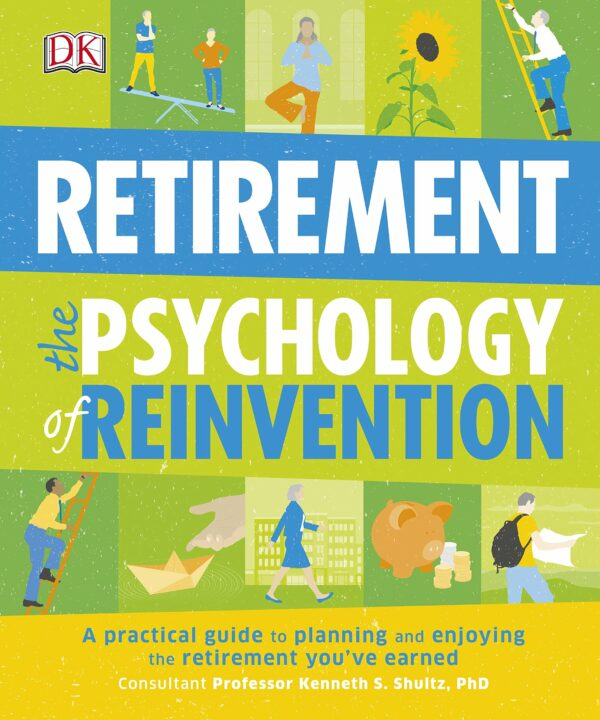Retirement The Psychology of Reinvention : A Practical Guide to Planning and Enjoying the Retirement You've Earned