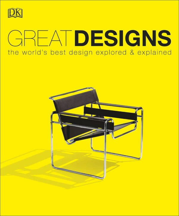 Great Designs : The World's Best Design Explored and Explained
