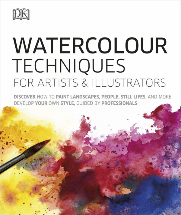 Watercolour Techniques for Artists and Illustrators : Discover how to paint landscapes, people, still lifes, and more