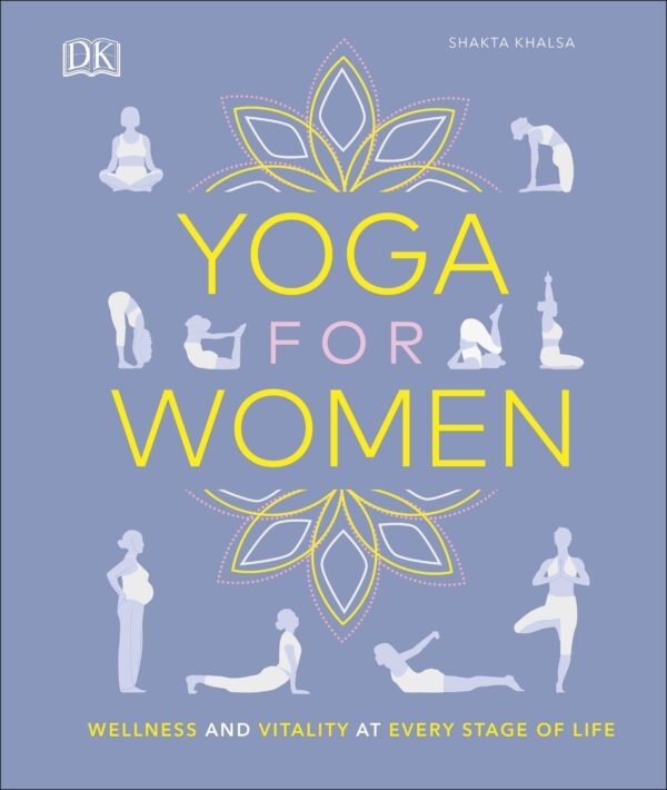 Yoga for Women : Wellness and Vitality at Every Stage of Life