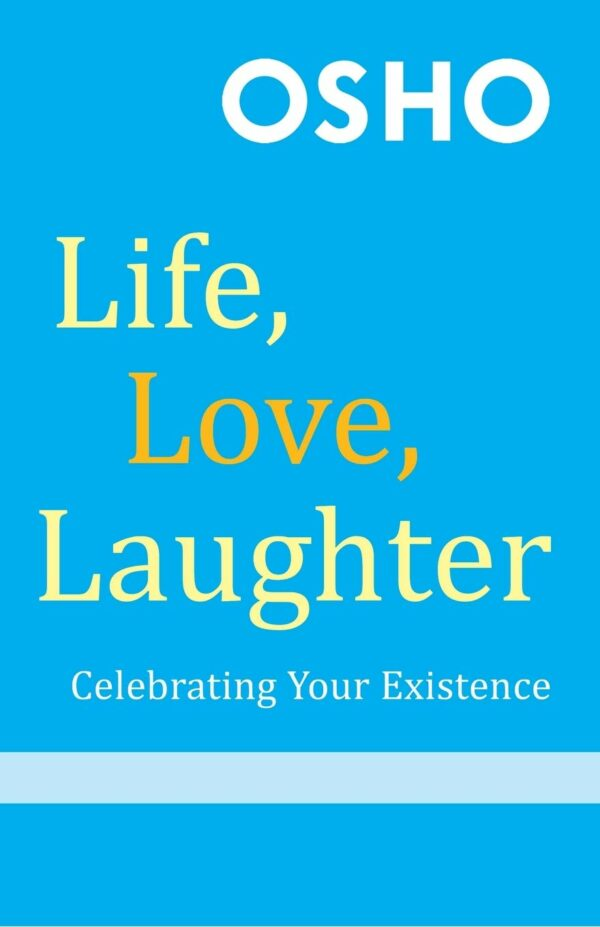 Life Love Laughter: Celebrating Your Existence