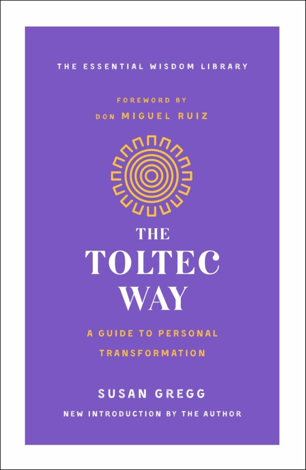 Toltec Way: A Guide to Personal Transformation (The Essential Wisdom Library)