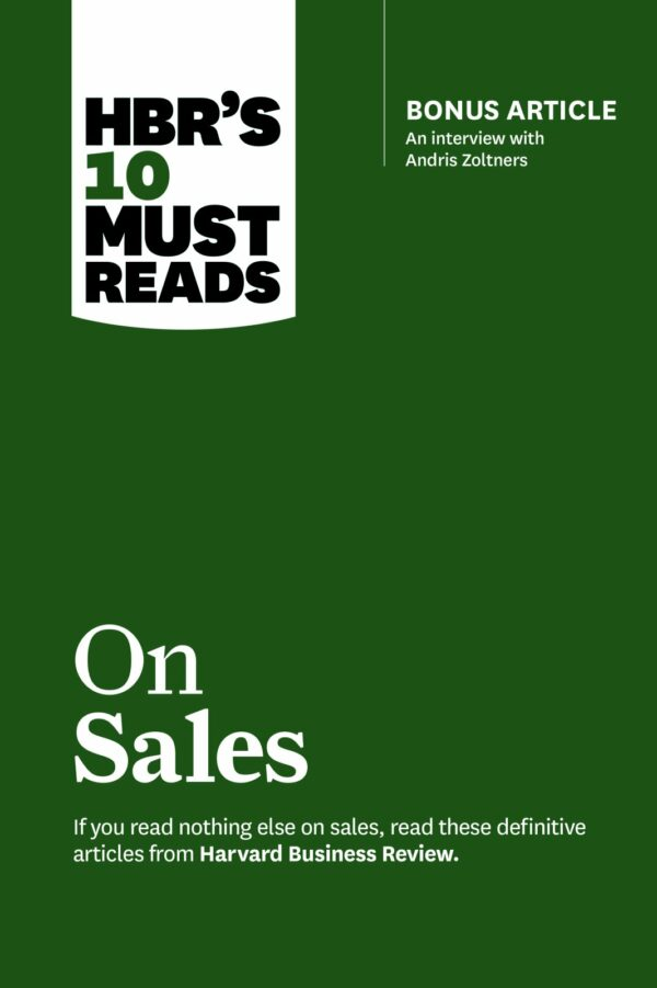HBR's 10 Must Reads on Sales: HBR's 10 Must Reads