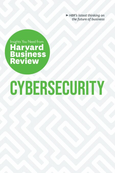 Cybersecurity The Insights You Need from Harvard Business Review (HBR Insights Series)