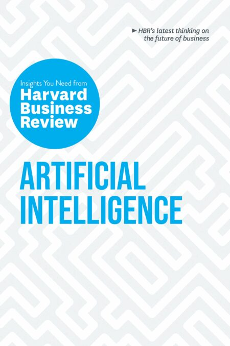 Artificial Intelligence The Insights You Need from Harvard Business Review (HBR Insights Series)
