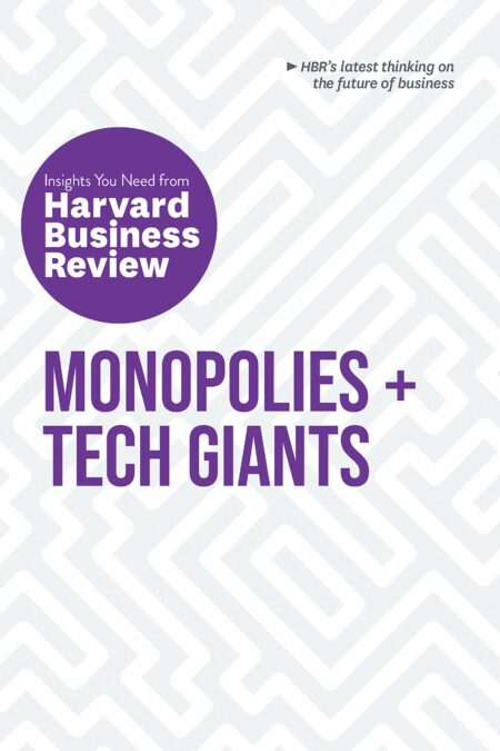 Monopolies and Tech Giants: The Insights You Need from Harvard Business Review (HBR Insights Series)