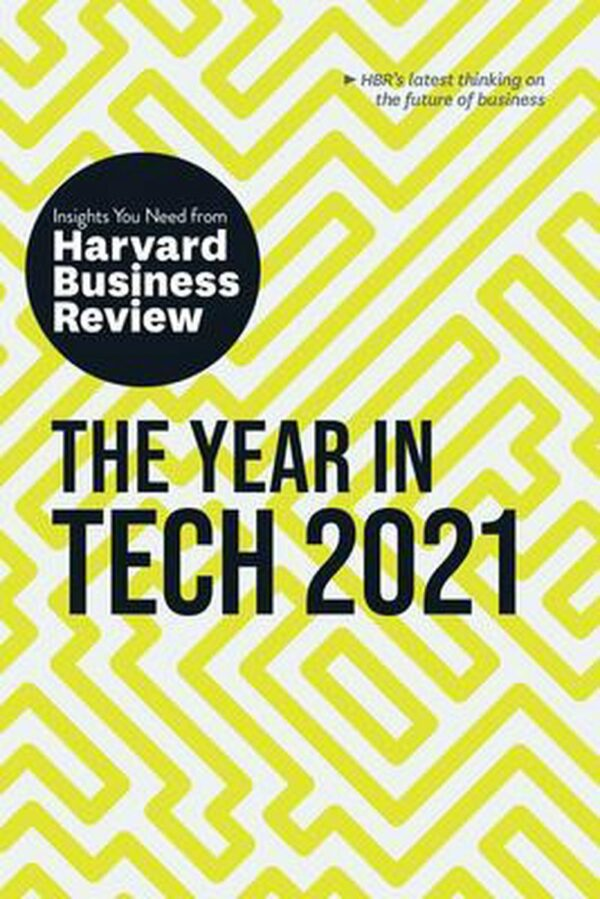 Year in Tech 2021: The Insights You Need from Harvard Business Review (HBR Insights Series)