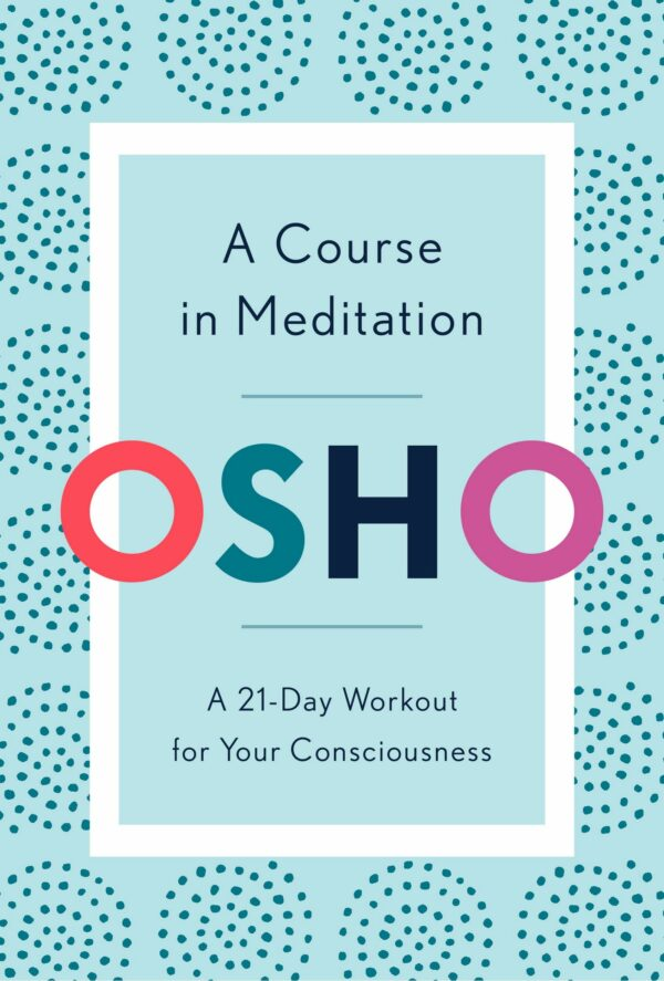 Course in Meditation : A 21-Day Workout for Your Consciousness