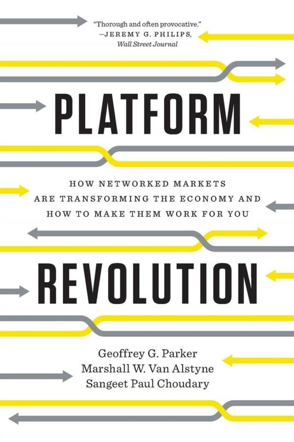 Platform Revolution : How Networked Markets Are Transforming the Economy and How to Make Them Work for You