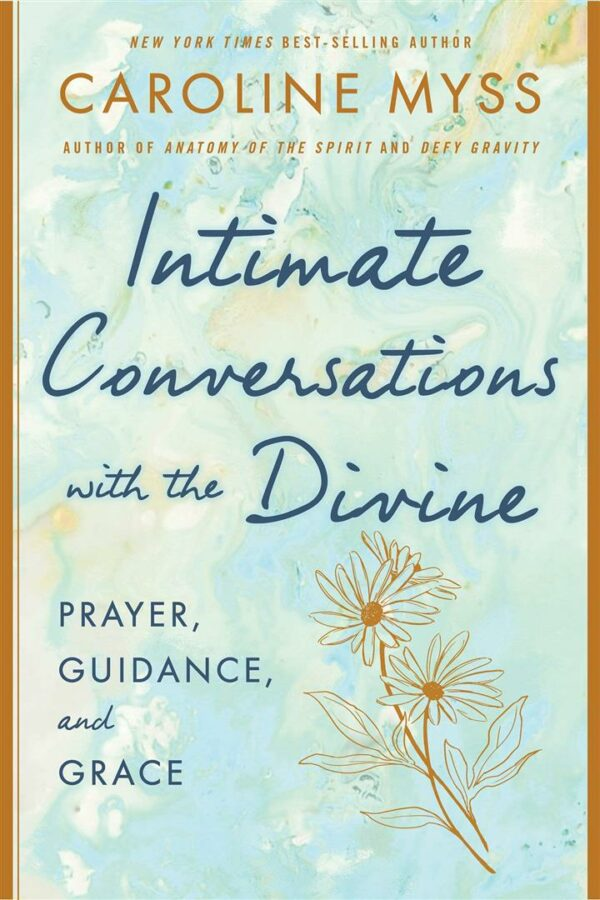 Intimate Conversations with the Divine : Prayer, Guidance, and Grace