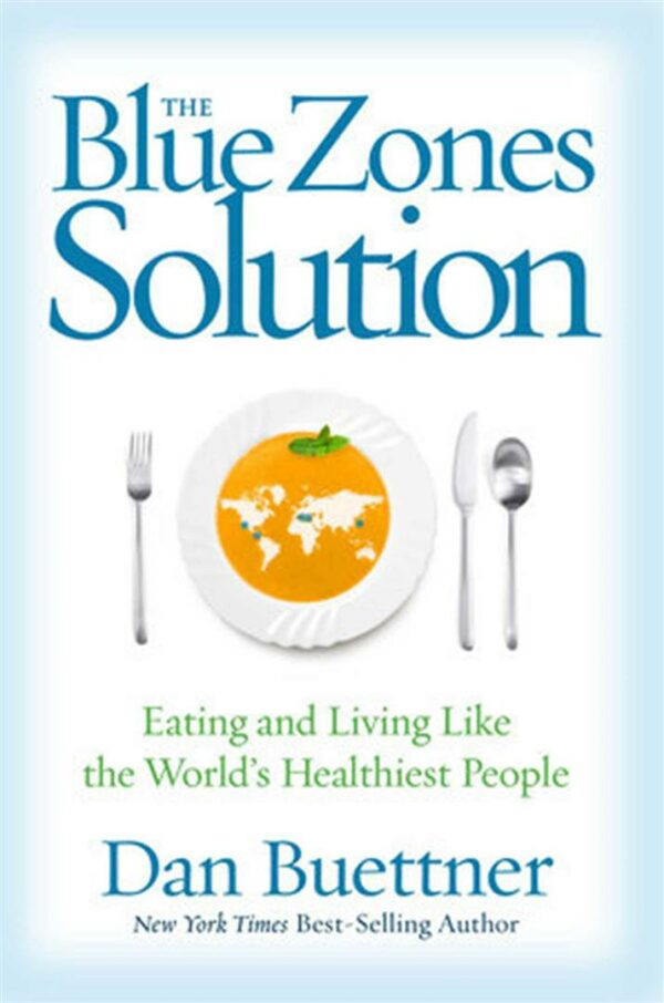 Blue Zones Solution: Eating and Living Like the World's Healthiest