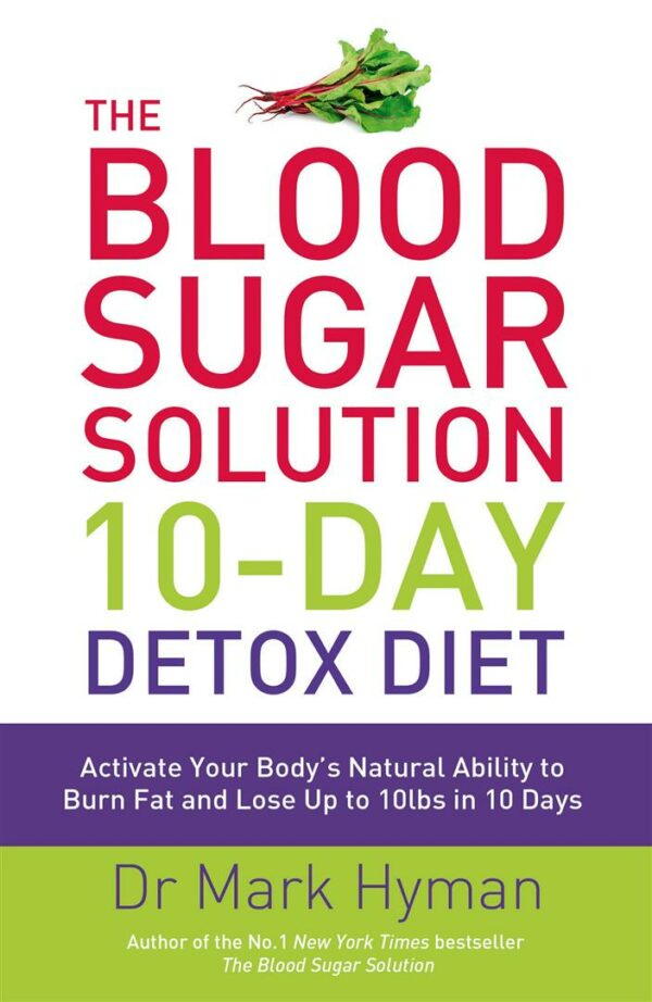 Blood Sugar Solution 10-Day Detox Diet : Activate Your Body's Natural Ability to Burn fat and Lose Up to 10lbs in 10 Days