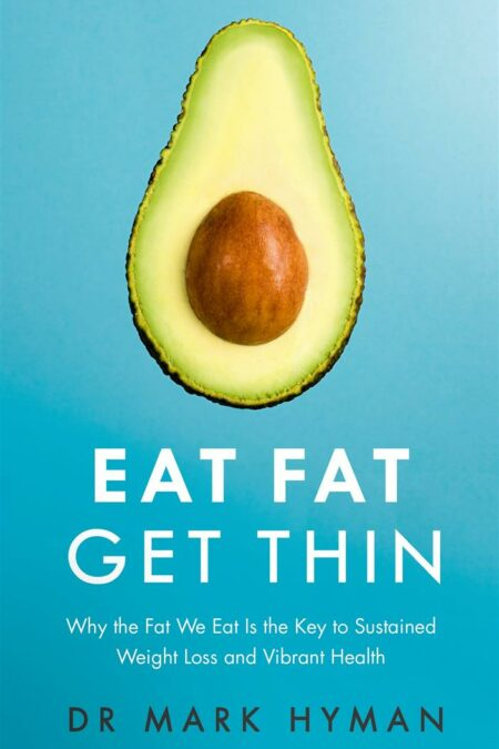 Eat Fat Get Thin : Why the Fat We Eat Is the Key to Sustained Weight Loss and Vibrant Health