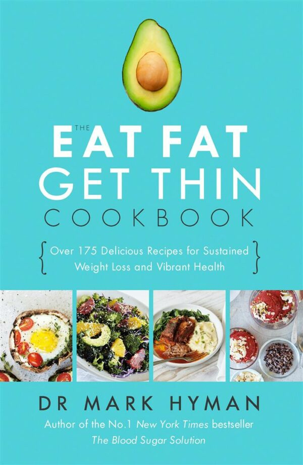 Eat Fat Get Thin Cookbook : Over 175 Delicious Recipes for Sustained Weight Loss and Vibrant Health
